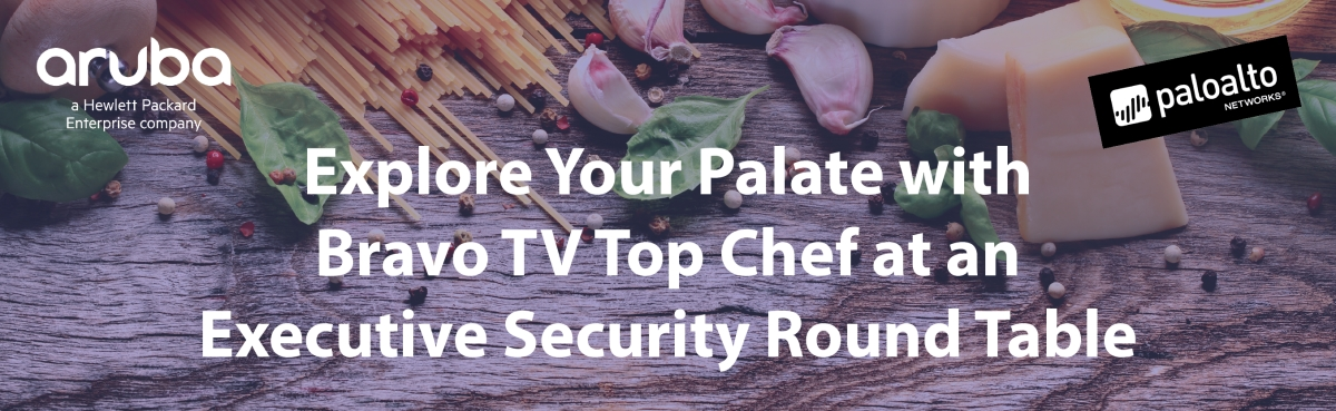 Explore Your Palate with Bravo TV Top Chef at an Executive Security Round Table – Santa Clara, CA
